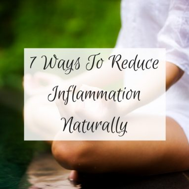 7 Ways To Reduce Inflammation Naturally