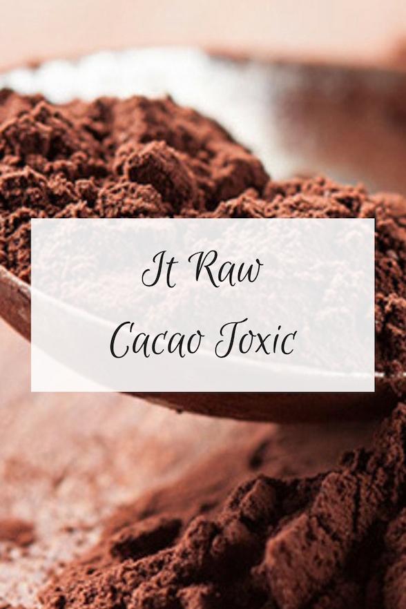 Raw Cacao Toxic Oliviabudgen Blog